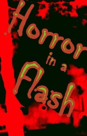 Horror in a Flash - a collection of prompt based live-writting by Rebekah_Hakeberr