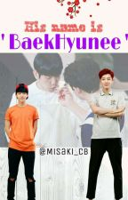 His Name Is BaekHyunee ||Completed|| by Misaki_CB