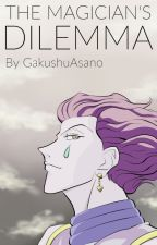 The Magician's Dilemma (Hisoka x Reader) (Hunter x Hunter) by GakushuAsano