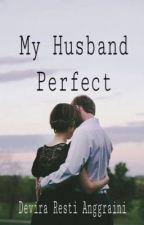 My Husband Perfect by deviraanggraini