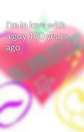 I'm in love with a guy 100 years ago by Alliekat132