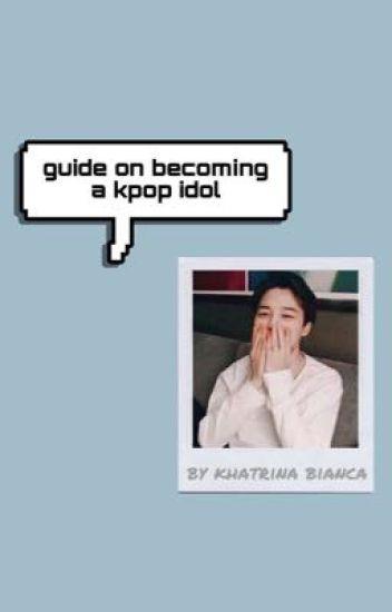 Guide on becoming a Kpop Idol - khatbse - Wattpad