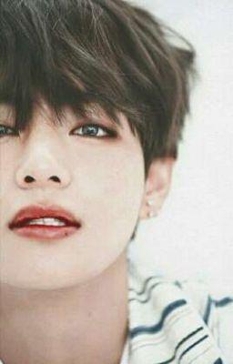 [IMAGINE][Taehyung-BTS][H] Kim Taehyung! Anh là đồ đáng ghét