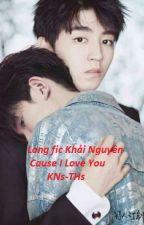 Long fic Khải Nguyên:Cause I Love You by KNs-THs