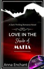 Love in the Shade of Mafia. by Anna_Enchant