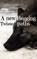 •A new beginning/ Twisted paths• ( Book one) #1 by Starpaw_