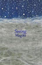 Seeing; Magik (Magik #1) by ReaD_Earthling