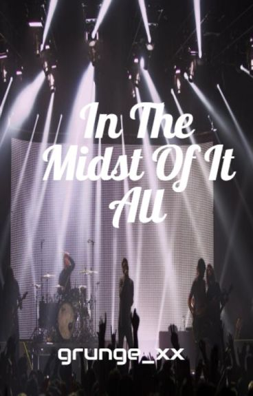 In The Midst Of It All (You Me At Six Fan Fic) by grunge_xx