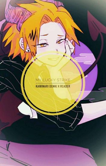 My Lucky Strike [Kaminari Denki x Reader] - h a h - Wattpad