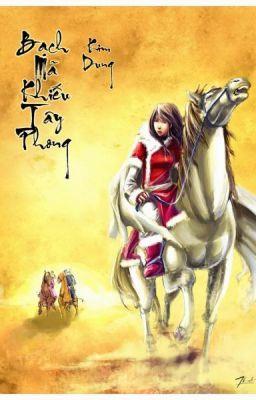Đọc truyện Bạch mã khiếu tây phong ( Kim Dung ) Full