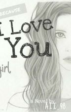 Because I love U girl by Aii_98