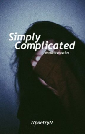 Simply Complicated | Poetry¿ by nadhirahsaring