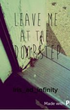 Leave Me At the Doorstep by iris_ad_infinity