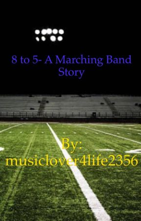8 to 5- A Marching Band Story (ON HOLD) by musiclover4life2356