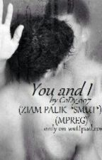 You and I (ZIAM PALIK *SMUT*) (MPREG) {BoyXBoy} by CoDy_007