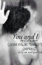 You and I (ZIAM PALIK *SMUT*) (MPREG) {BoyXBoy} by CoDy_007