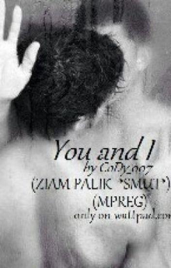 You and I (ZIAM PALIK *SMUT*) (MPREG) {BoyXBoy}