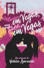 O que acontece em Vegas, nem sempre fica em Vegas by nati_aparecida_