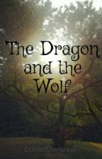 The Dragon and the Wolf by EchoofDaybreak