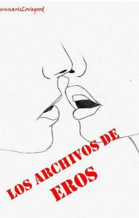 Los archivos de Eros by LunnarisLovegood