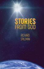 Stories from God: Everyday People Experiencing God in Extraordinary Ways by spillmrj