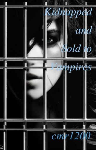 Kidnapped and Sold to Vampires