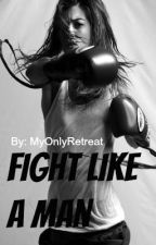 Fighting Like A Man (Editing) by MyOnlyRetreat