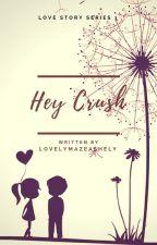 Hey Crush (Season 1) by juliarawr_30