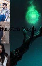 Nuestra Magia (Lauren Jauregui y tú G!P) by DARKBLASTER800