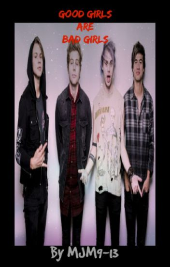 Good Girls Are Bad Girls (5SOS Fanfiction)