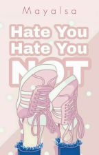 Hate You Hate You Not by Mayalsa