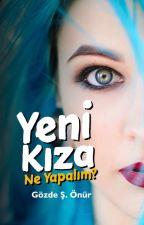 """""""Yeni Kıza Ne Yapalım?"""" by Gozdese25"""