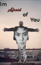 I'm Afraid Of You (HunHan) by rookie_raytir