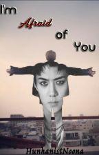 I'm Afraid Of You (HunHan) by rookie_raytir