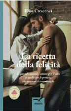 La RICETTA della FELICITÀ (Dal 3 Maggio in Libreria) by piccolaeli89