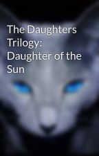 The Daughters Trilogy: Daughter of the Sun by ShoutFinder
