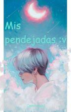 v: Mis Pendejadas :v by CamilaLuis1