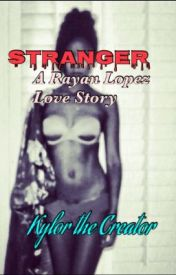 Stranger (A Rayan Lopez Love Story) by KylorTheCreator