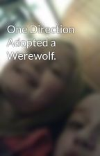 One Direction Adopted a Werewolf. by hopey_monster1D