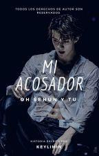 Mi Acosador ( sehun y tn) by KimChuungHee