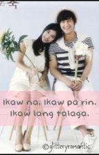 Ikaw Na. Ikaw Pa Rin. Ikaw Lang Talaga. (Slow Update) by glitteryromantic