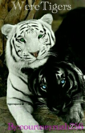 Were Tigers (Re-write) by courtneyrush756