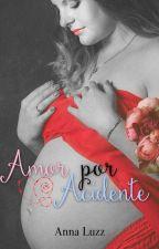 Amor Por Acidente (Em breve!!!) by AnnaLuzz1