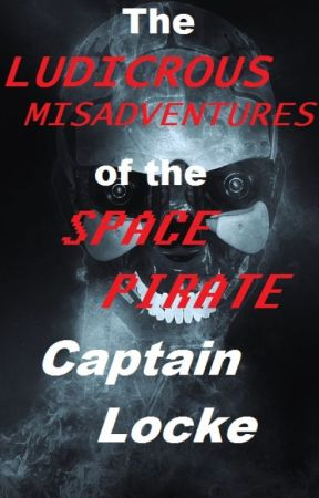 The Ludicrous Misadventures of the Space Pirate Captain Locke by OmniXVII