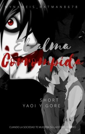 El alma corrompida (One-short yaoi y gore) by MYNAMEIS_BATMAN8678