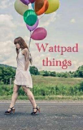 Wattpad things by naomimrshl