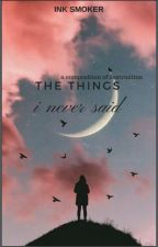 The Things I Never Said | inksmoker by inkSmoker
