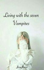Living With The Seven Vampires  [Complete] by janejhana