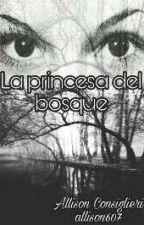 La Princesa Del Bosque by allison607