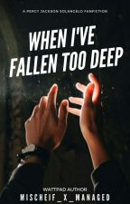 When I've Fallen To Deep [EDITING]  by Solangelo-is-my-OTP